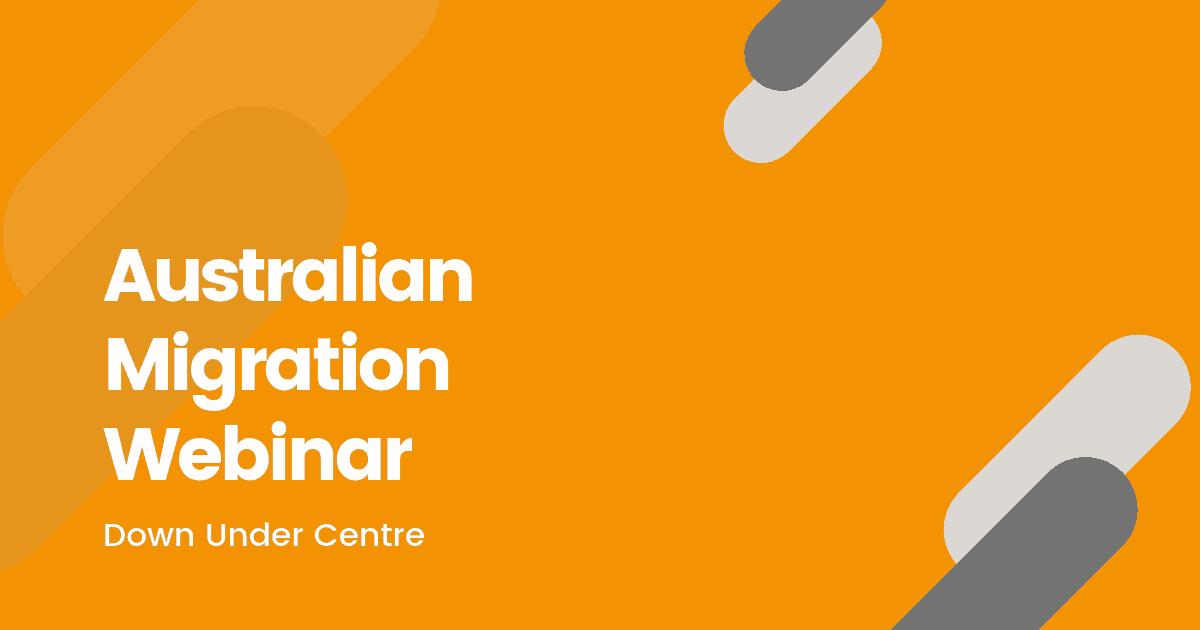 Australian Migration Webinar - Down Under Centre